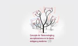 Copy of Concepto de Biotecnología y sus aplicaciones en la época antigua y moderna