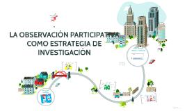 LA OBSERVACIÓN PARTICIPATIVA COMO ESTRATEGIA DE INVESTIGACIÓ