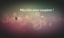 Copy of M(u/û)rs pour coopérer !