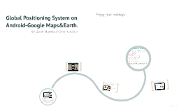 Global Positioning System on Android-Google Maps&Earth.