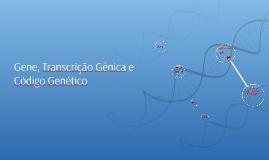 Copy of Gene, Transcrição Gênica e Código Genético