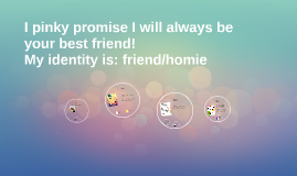 I pinky promise i will always be your best friend!