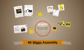 Mr Biggs Assembly