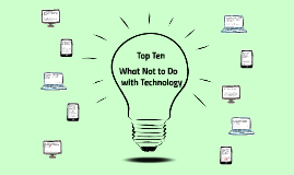 Top Ten What Not to Do with Technology