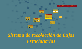 Sistema de recolección de Cajas Estacionarias
